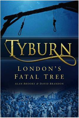 Tyburn: London's Fatal Tree (Paperback)