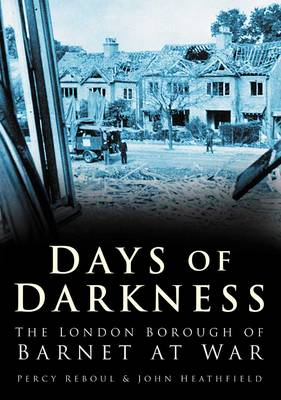 Days of Darkness: The London Borough of Barnet at War - In Old Photographs (Paperback)