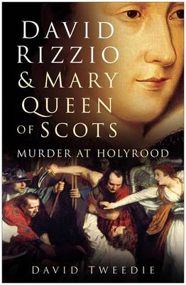 David Rizzio and Mary Queen of Scots: Murder at Holyrood (Paperback)