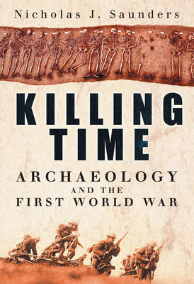 Killing Time: Archaeology and the First World War (Hardback)