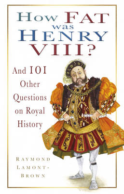 How Fat Was Henry VIII?: And 100 Other Questions on Royal History (Hardback)