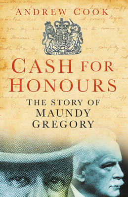Cash for Honours: The True Life of Maundy Gregory (Hardback)