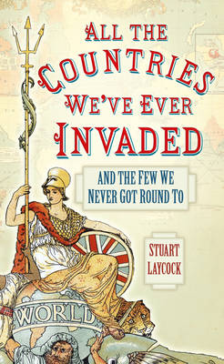 All the Countries We've Ever Invaded: And the Few We Never Got Round To (Paperback)