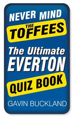Never Mind the Toffees: The Ultimate Everton Quiz Book (Paperback)