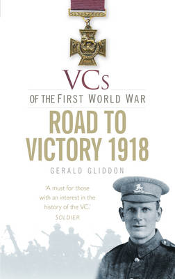 The VCs of the First World War: Road to Victory, 1918 (Paperback)