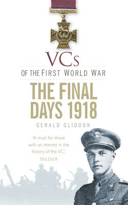 VCs of the First World War: The Final Days 1918 (Paperback)