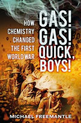Gas! Gas! Quick, Boys: How Chemistry Changed the First World War (Paperback)