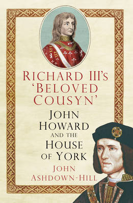 Richard III's 'Beloved Cousyn': John Howard and the House of York (Paperback)