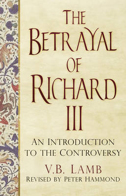 The Betrayal of Richard III: An Introduction to the Controversy (Paperback)