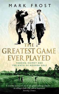 The Greatest Game Ever Played: Vardon, Ouimet and the Birth of Modern Golf (Paperback)