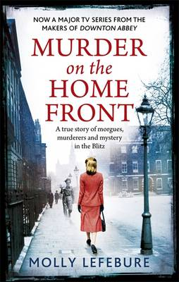 Murder on the Home Front: A True Story of Morgues, Murderers and Mysteries in the Blitz (Paperback)