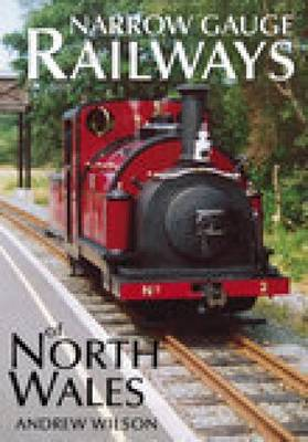 Narrow Gauge Railways of North Wales (Paperback)