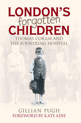 London's Forgotten Children: Thomas Coram and the Foundling Hospital (Hardback)