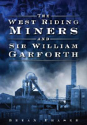 The West Ridings Miners: And Sir William Garforth (Paperback)