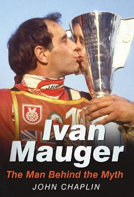 Ivan Mauger: The Man Behind the Myth (Paperback)