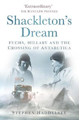 Shackleton's Dream: Fuchs, Hillary and the Crossing of Antarctica (Hardback)