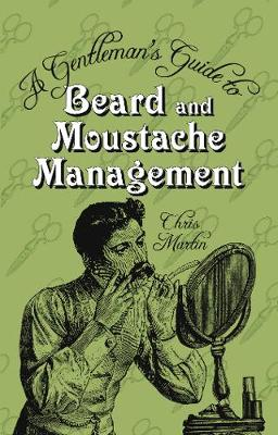 A Gentleman's Guide to Beard and Moustache Management (Hardback)