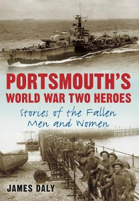 Portsmouth's World War Two Heroes: Stories of the Fallen Men and Women (Paperback)