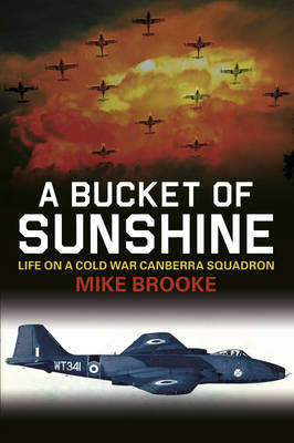 A Bucket of Sunshine: Life on a Cold War Canberra Squadron (Paperback)