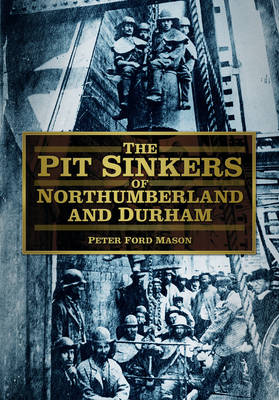 The Pit Sinkers of Northumberland and Durham (Paperback)