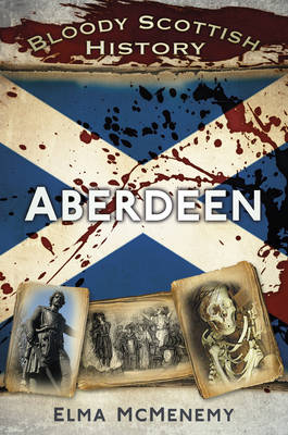 Bloody Scottish History: Aberdeen (Paperback)