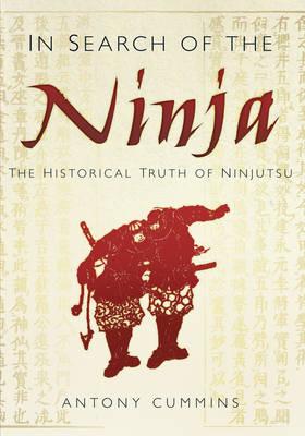 In Search of the Ninja: The Historical Truth of Ninjutsu (Paperback)