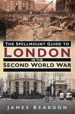 The Spellmount Guide to London in the Second World War (Paperback)