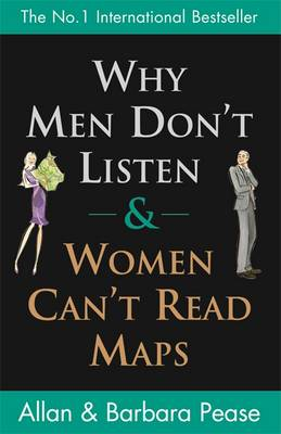 Why Men Don't Listen and Women Can't Read Maps: How We're Different and What to Do About it (Paperback)
