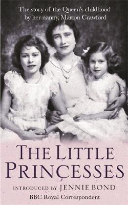The Little Princesses: The Story of the Queen's Childhood by Her Nanny Crawfie (Paperback)