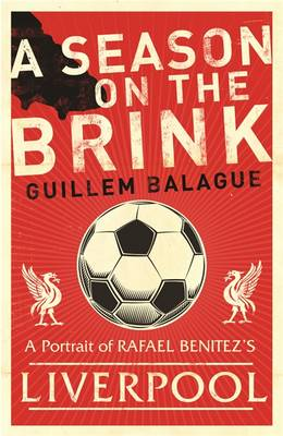 A Season on the Brink: Rafael Benitez, Liverpool and the Path to European Glory (Paperback)