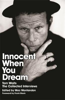 Innocent When You Dream: Tom Waits: The Collected Interviews (Paperback)