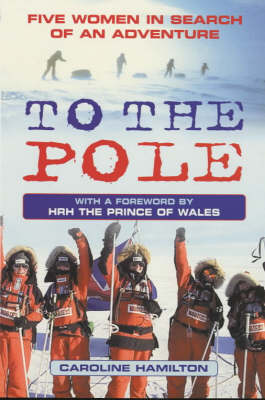 To the Pole: Five Women in Search of an Adventure (Paperback)