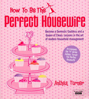 """How to be the Perfect Housewife"": Lessons in the Art of Modern Household Management (Paperback)"