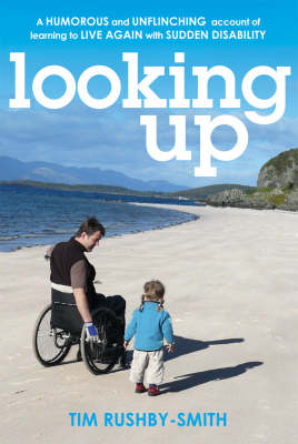 Looking Up: A Humorous and Unflinching Account of Learning to Live Again with Sudden Disability (Paperback)