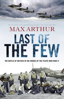 Last of the Few: The Battle of Britain in the Words of the Pilots Who Won it (Hardback)