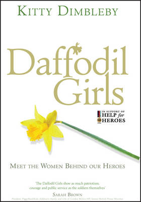 Daffodil Girls: Stories of Love, Loss and Friendship from the Women Behind Our Heroes (Hardback)