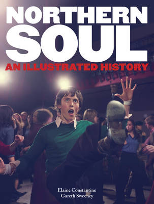Northern Soul: An Illustrated History (Hardback)