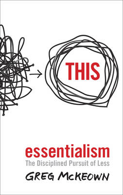 Essentialism: The Disciplined Pursuit of Less (Paperback)