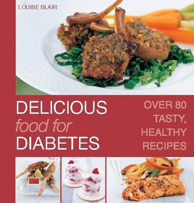 Delicious Food for Diabetes: Over 80 Tasty, Healthy Recipes (Hardback)