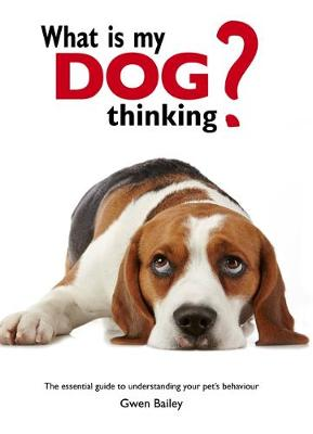 What is My Dog Thinking?: The Essential Guide to Understanding Your Pet (Hardback)