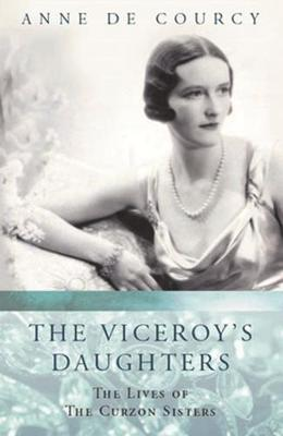 The Viceroy's Daughters: The Lives of the Curzon Sisters (Paperback)