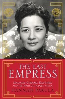 The Last Empress: Madame Chiang Kai-Shek and the Birth of Modern China (Paperback)