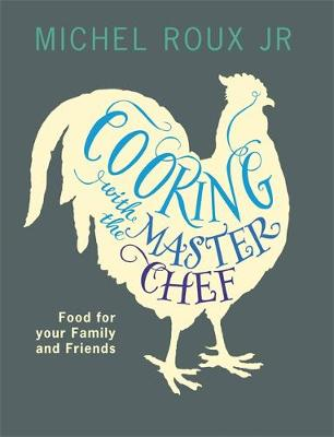 Cooking with the Masterchef: Food for Your Family and Friends (Paperback)