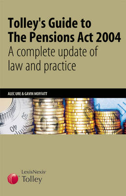 Tolley's Guide to the Pensions Act 2004: A Complete Update of Law and Practice (Paperback)
