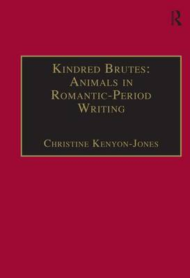 Kindred Brutes: Animals in Romantic-Period Writing - The Nineteenth Century Series (Hardback)
