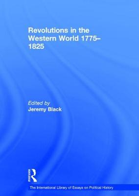 Revolutions in the Western World 1775-1825 - The International Library of Essays on Political History (Hardback)