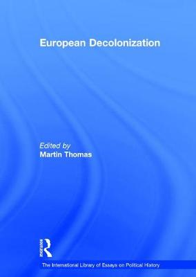 European Decolonization - The International Library of Essays on Political History (Hardback)
