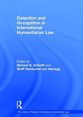 Detention and Occupation in International Humanitarian Law - The Library of Essays in International Humanitarian Law (Hardback)