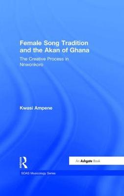 Female Song Tradition and the Akan of Ghana: The Creative Process in Nnwonkoro - SOAS Musicology Series (Mixed media product)