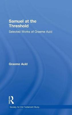 Samuel at the Threshold: Selected Works of Graeme Auld - Society for Old Testament Study (Hardback)